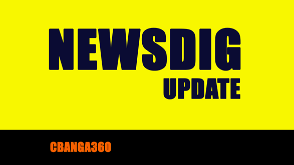 Newsdig update from Cbanga360.net