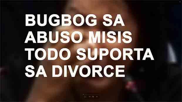 MISIS BUGBOG SA ABUSO TODO SUPORTA SA DIVORCE LAW