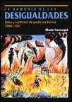 La armonía de las desigualdades. Elites y conflictos de poder en Bolivia (1880-1920)