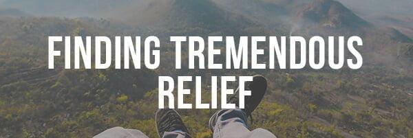 Finding Tremendous Relief