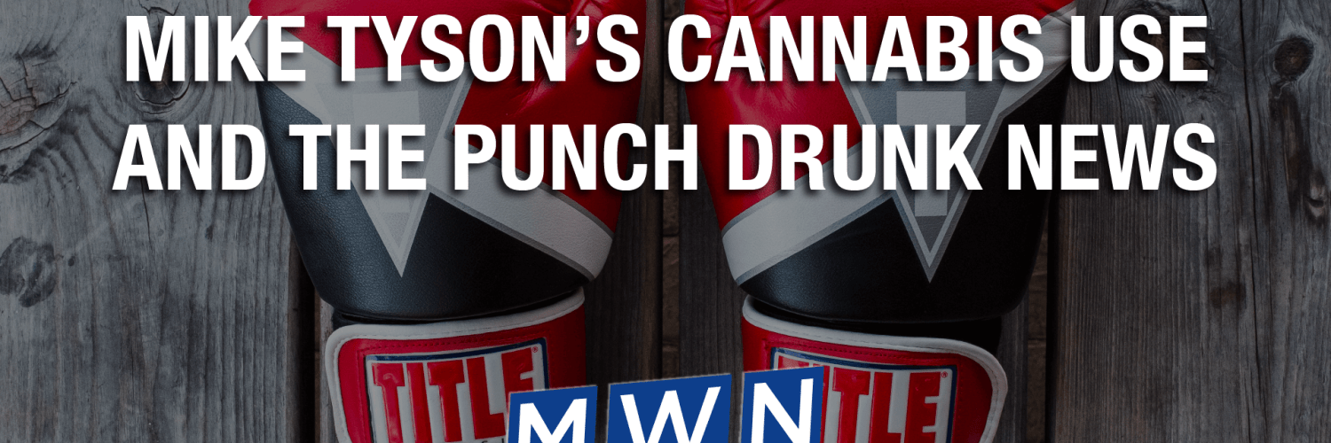 Mike Tyson's Cannabis Use And the Punch Drunk News