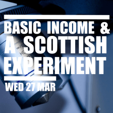 Basic Income & A Scottish Experiment