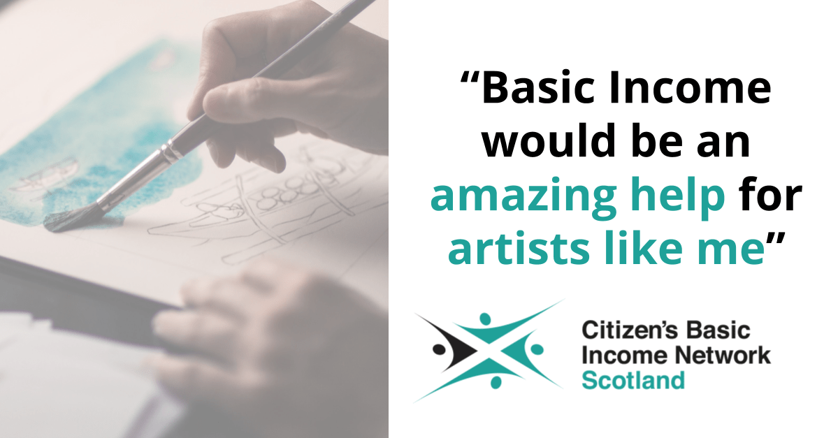 Basic Income would be an amazing help for artists like me