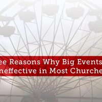 Three Reasons Why Big Events Are Ineffective in Most Churches