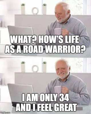 Travel Memes - Road Warrior is hard