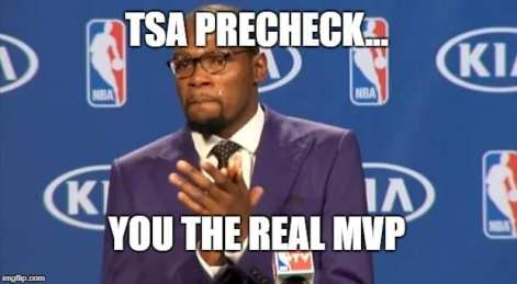 Travel MEME: TSA Precheck - you the real MVP TSA Memes