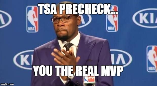 Travel MEME: TSA Precheck - you the real MVP