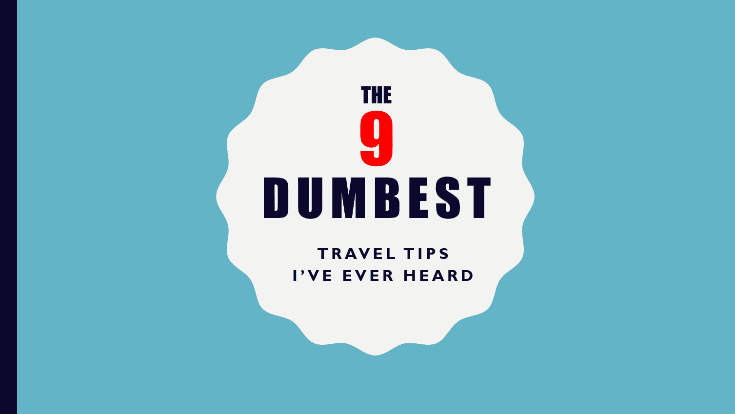 The 9 Dumbest Travel Tips I've ever heard