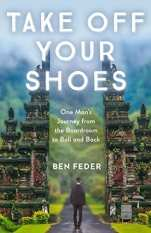 Take Off Your Shoes One Man's Journey from the Boardroom to Bali and Back - Best Travel Books 2018