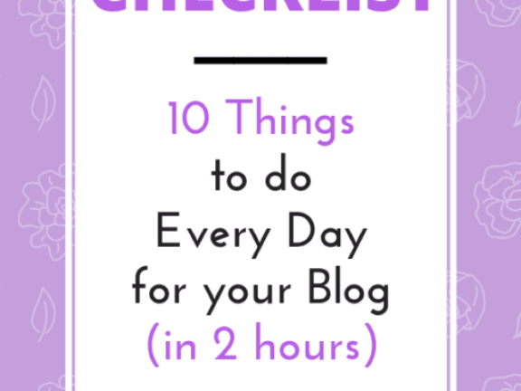 The Daily Blogging Checklist 10 Things to do Every Day for your Blog - in 2 hours