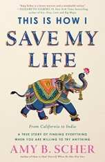 This Is How I Save My Life From California to India, a True Story Of Finding Everything When You Are Willing To Try Anything - Best Travel Books 2018