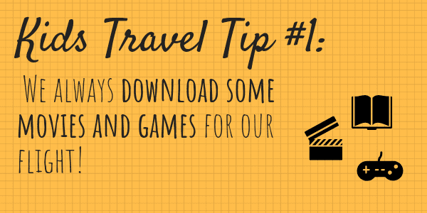Kids Travel Tip #1 We always download some movies and games for our flight!