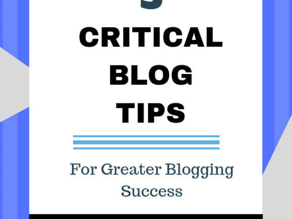 3 Critical Blog Tips for Greater Blogging Success