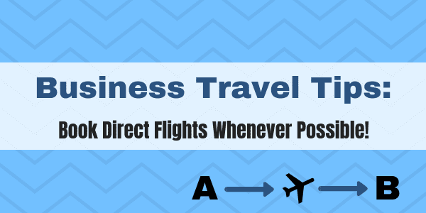 Business Travel Tips - Book Direct Flights