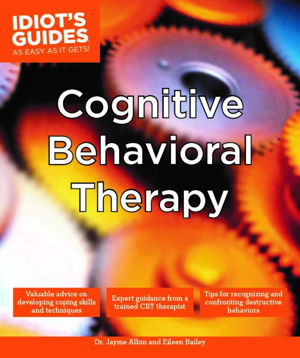 """Idiot's Guides to Cognitive Behavior Therapy"" by Dr. Jayme Albin"