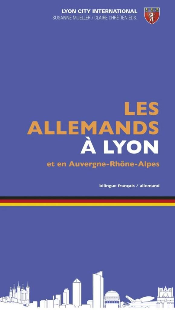 Les Allemands à Lyon et en Auvergne-Rhȏne-Alpes / Deutsche in Lyon und Auvergne-Rhȏne-Alpes