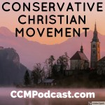 CCM000- Introduction to the Conservative Christian Movement Podcast