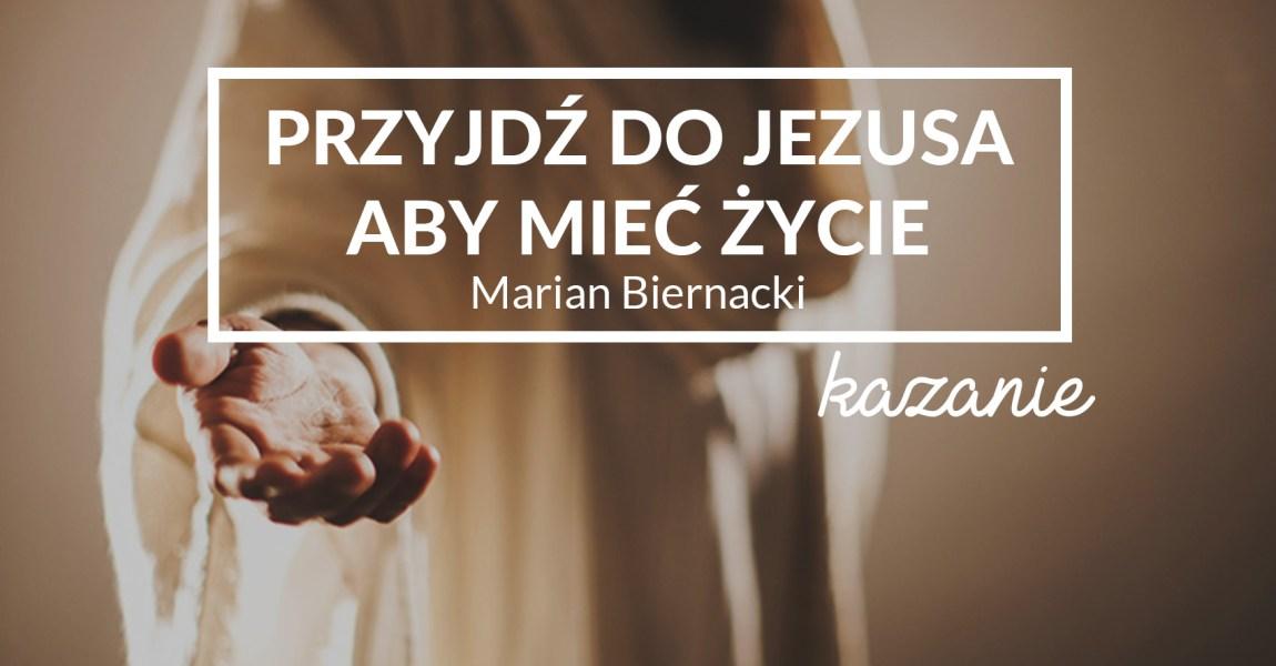 Przyjdź do Jezusa aby mieć życie