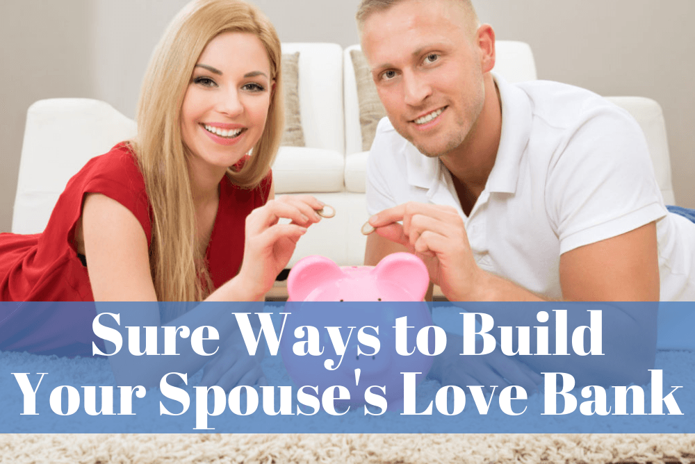 Sure Ways to Build Your Spouse's Love Bank
