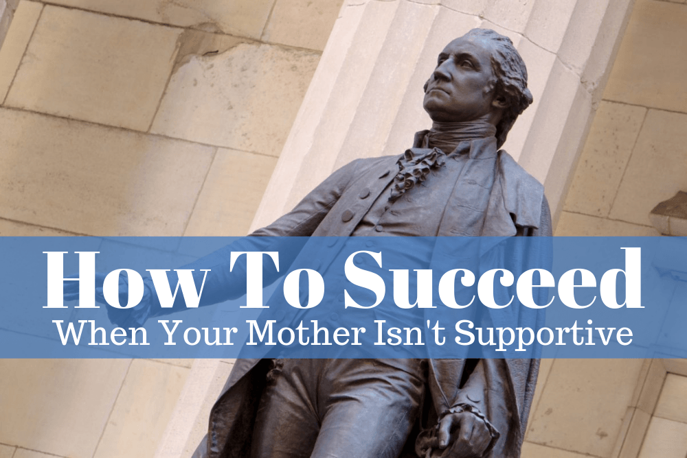 How To Succeed When Your Mother Isn't Supportive