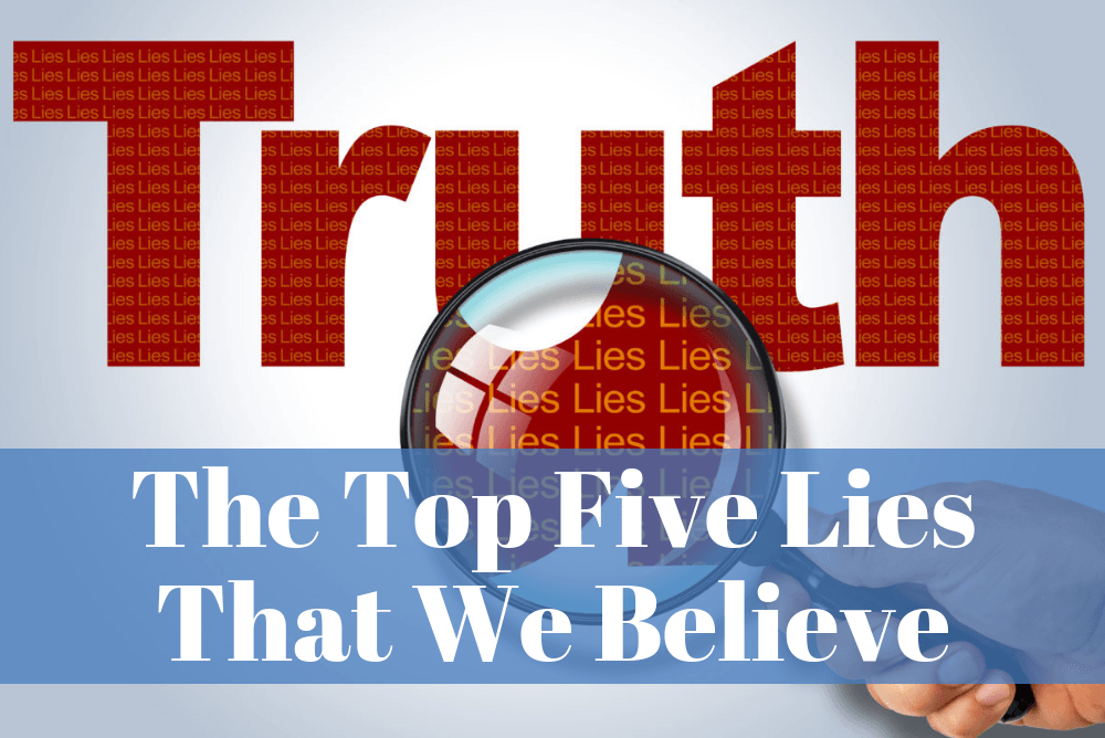 The Top Five Lies That We Believe