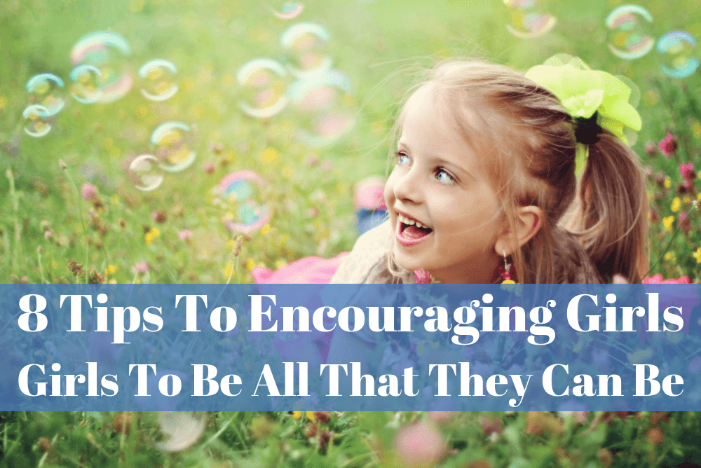 Eight Tips To Encouraging Girls To Be All That They Can Be