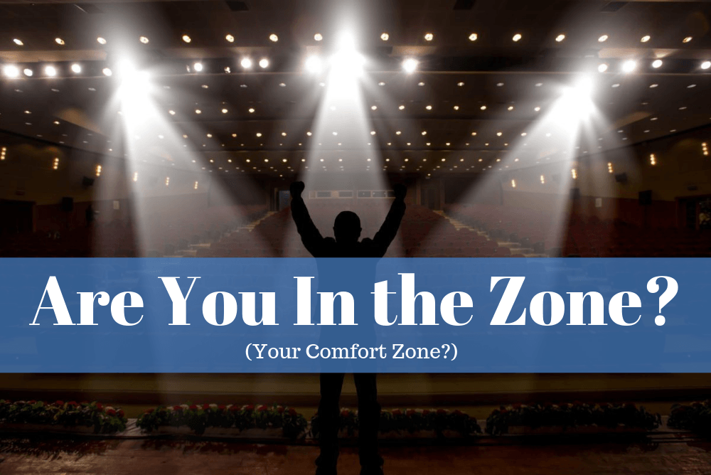 Are You In The Zone (Your Comfort Zone)?