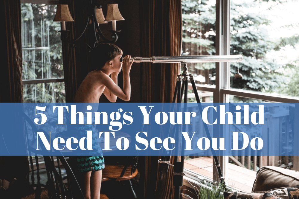 Five Things Your Kids Need To See You Do
