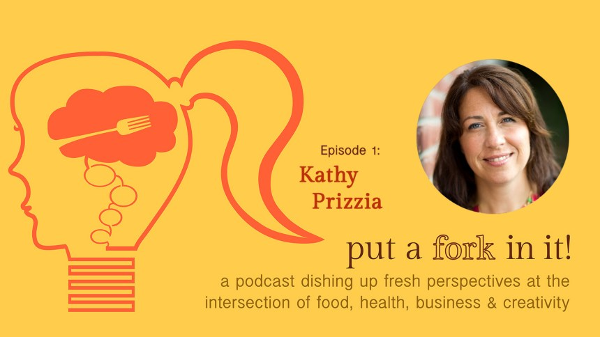 Put a Fork In It! Featuring Kathy Prizzia