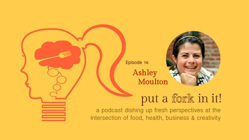 Ashley Moulton, Nomster Chef, featured on episode 14 of Put a Fork In It Podcast, all about food, health, and entrepreneurship.