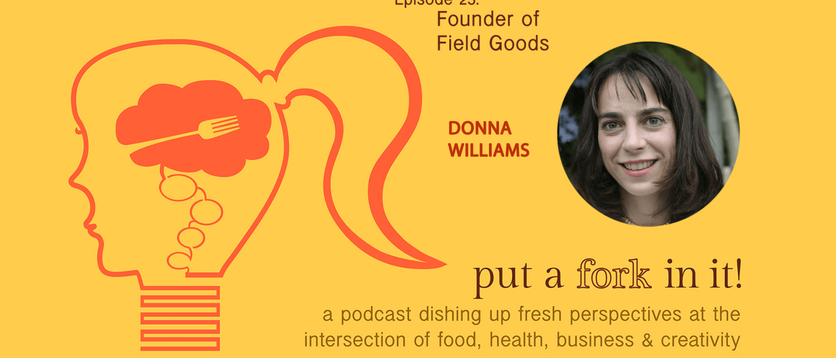 Donna Williams of Field Goods featured on the Put a Fork In It Podcast!