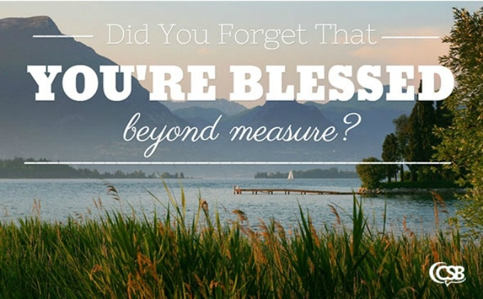Did You Forget That You're Blessed Beyond Measure?