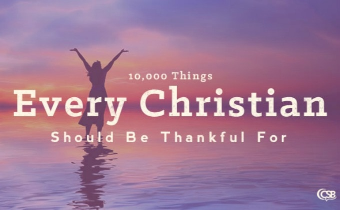 10,000 Things Every Christian Should Be Thankful For