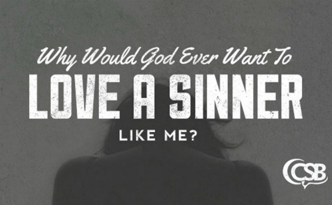 Why Would God Ever Want to Love a Sinner Like Me?