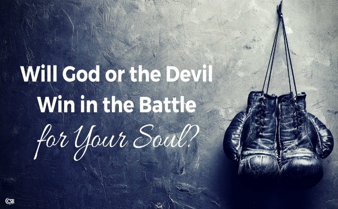 Will God or the Devil Win in the Battle for Your Soul?
