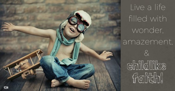 live-a-life-filled-with-wonder-amazement-and-childlike-faith
