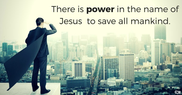 this-name-which-is-above-every-name-has-the-power-to-save-all-mankind