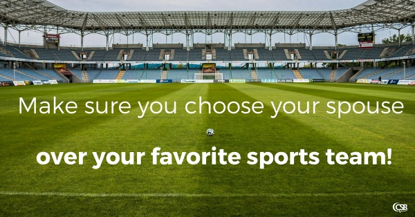 make-sure-you-choose-your-spouse-over-your-favorite-sports-team