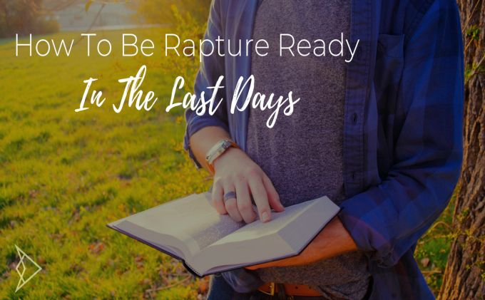 How To Be Rapture Ready In The Last Days