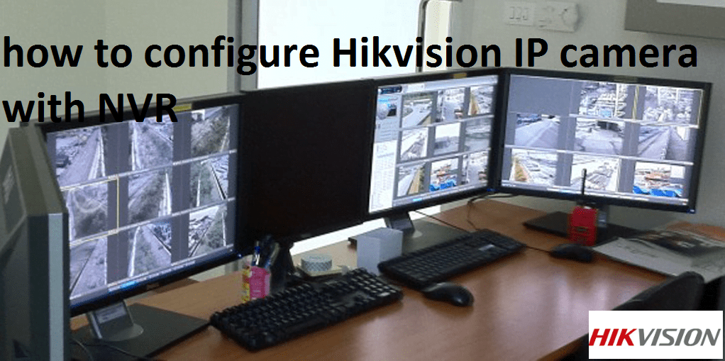 how to configure HikvisionIP camera with NVR