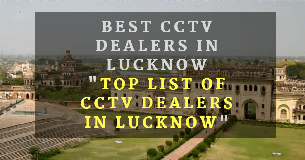 cctv dealers in lucknow