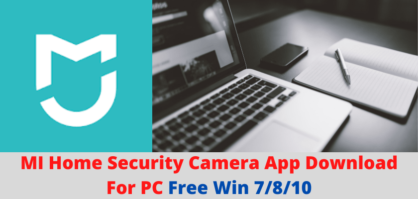 MI Home Security Camera App Download For PC