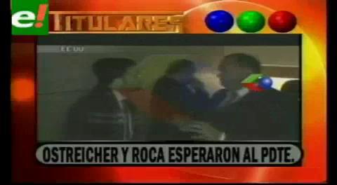 Titulares de TV: Ostreicher y Roca pidieron audiencia con Morales y fueron retirados por efectivos de seguridad