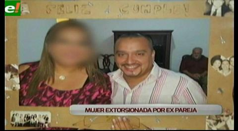 Mujer denuncia extorsión de su ex pareja