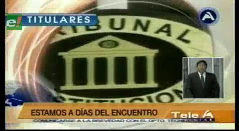 Titulares de TV: Tribunal Constitucional Plurinacional no participará de la Cumbre de Justicia