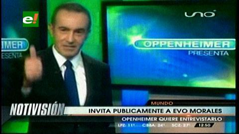 Oppenheimer invita públicamente a Evo Morales a su programa