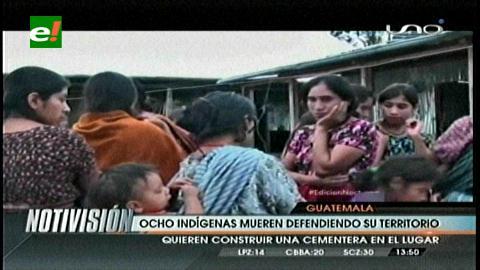Mueren ocho indígenas tras enfrentamiento en Guatemala