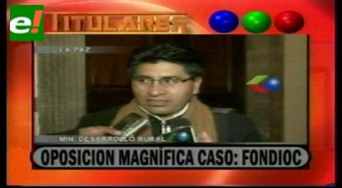 Titulares de TV: Ministro Cocarico dice que la oposición magnifica el caso Fondioc