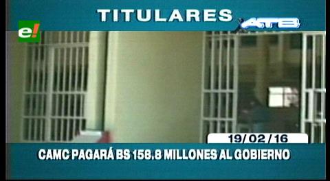 Titulares de TV: CAMC pagará 158.8 millones de Bs al Gobierno por incumplimiento de contrato