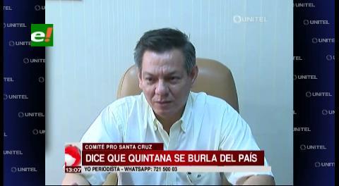 """Comité Cívico cruceño califica las declaraciones de Quintana como una """"burla"""" al país"""